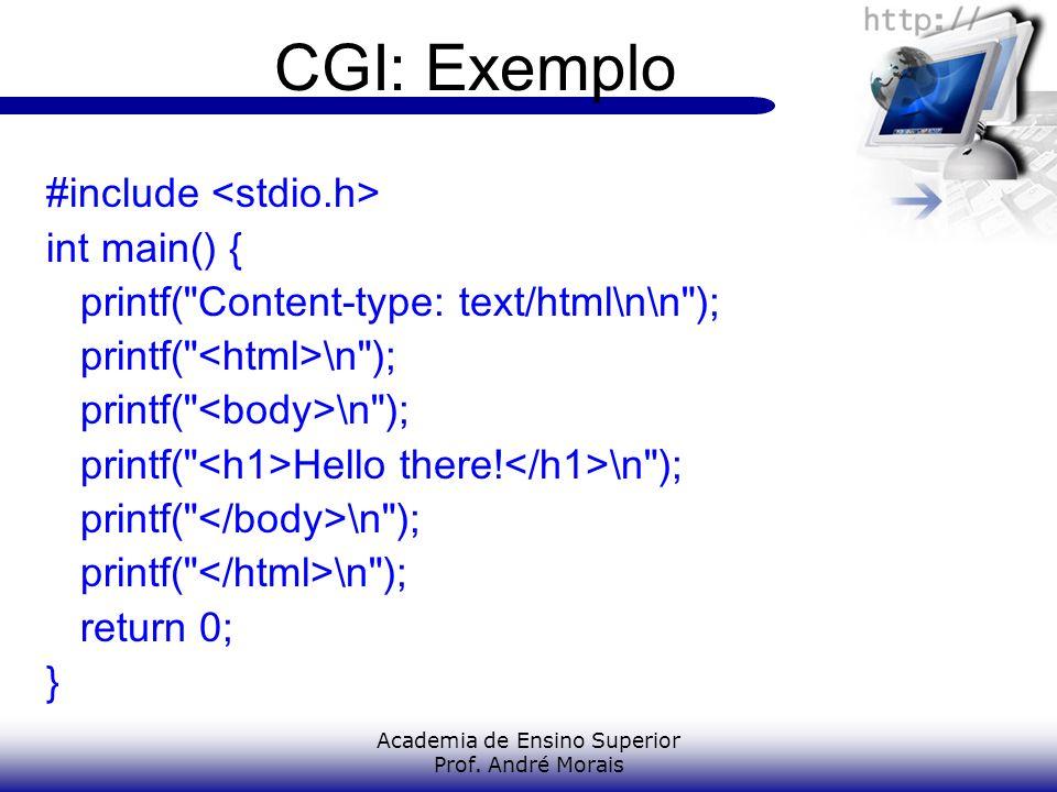 Academia de Ensino Superior Prof. André Morais CGI: Exemplo #include int main() { printf(