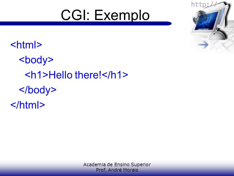 Academia de Ensino Superior Prof. André Morais CGI: Exemplo Hello there!