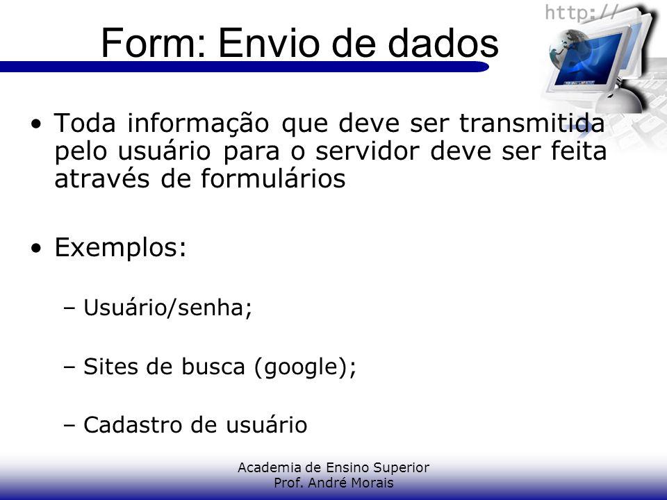 Academia de Ensino Superior Prof. André Morais Form: Envio de dados Toda informação que deve ser transmitida pelo usuário para o servidor deve ser fei
