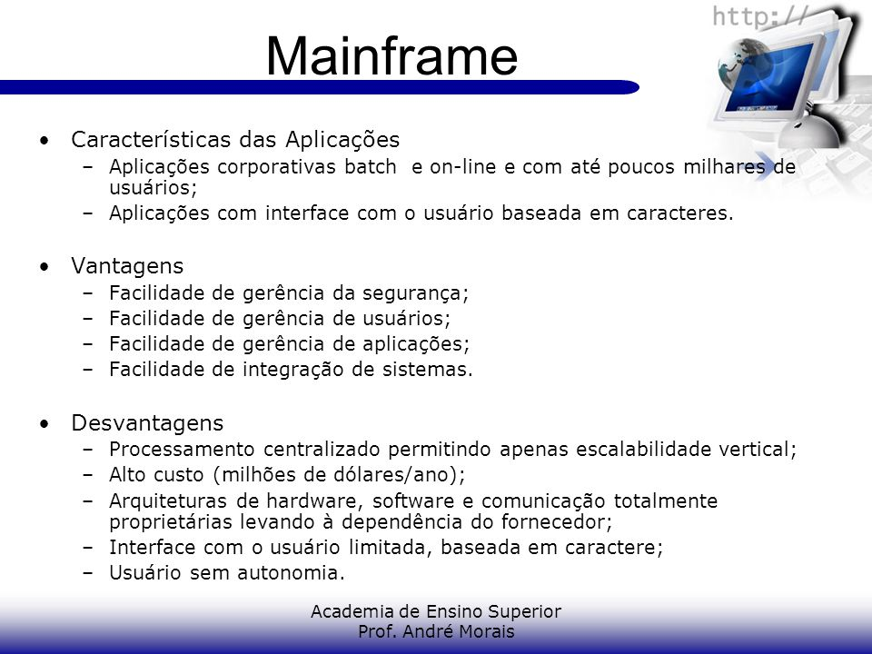Academia de Ensino Superior Prof. André Morais Mainframe Características das Aplicações –Aplicações corporativas batch e on-line e com até poucos milh