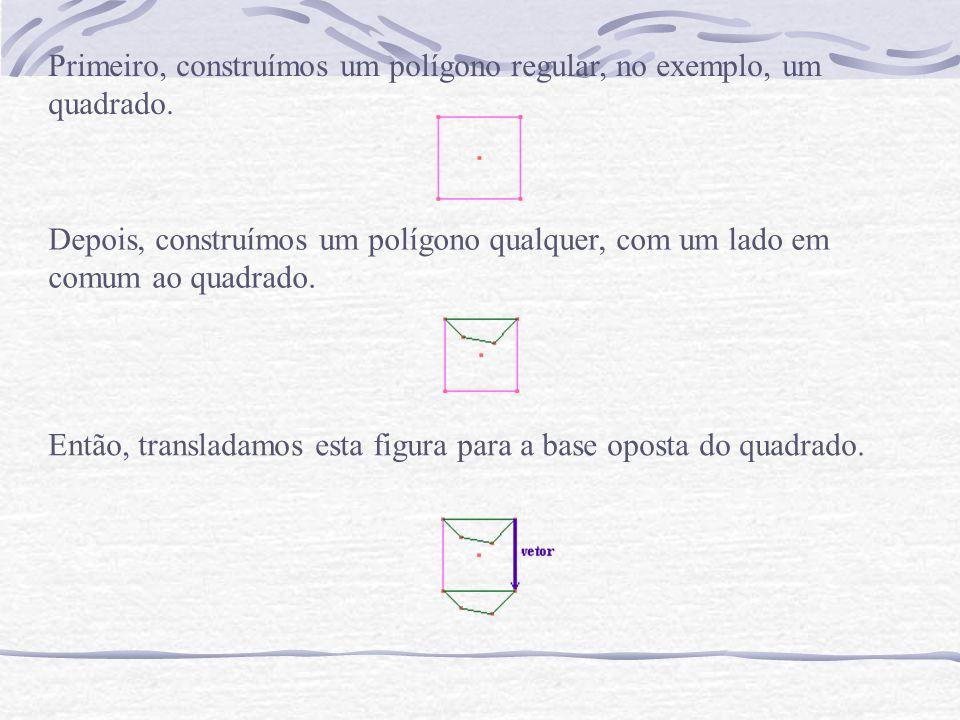 Primeiro, construímos um polígono regular, no exemplo, um quadrado. Depois, construímos um polígono qualquer, com um lado em comum ao quadrado. Então,