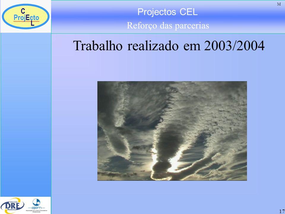 Projectos CEL Reforço das parcerias 17 Trabalho realizado em 2003/2004 M