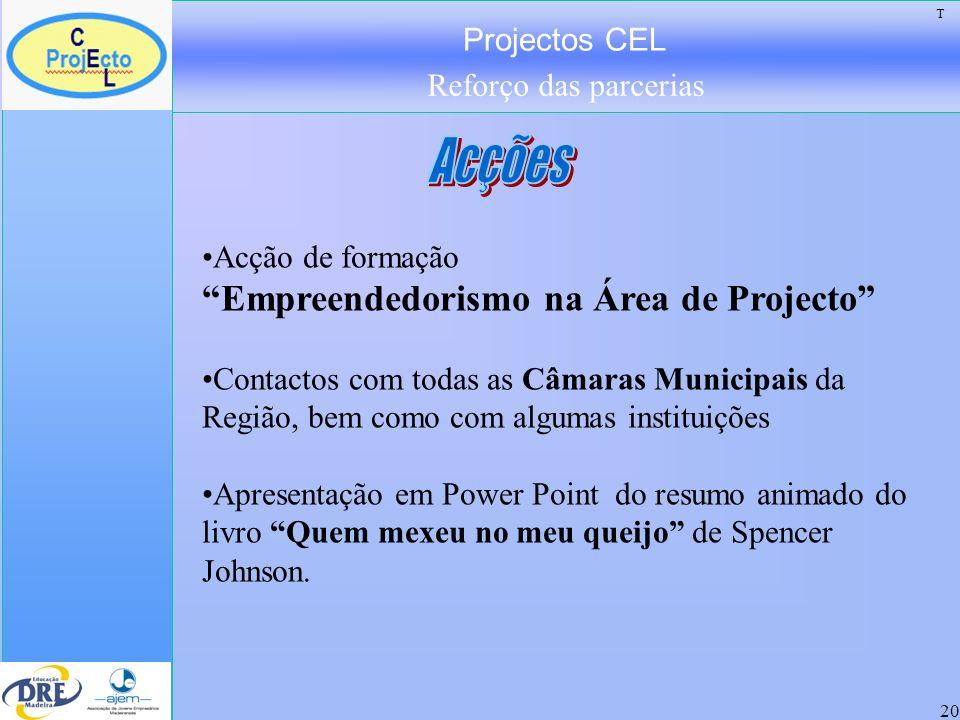 Projectos CEL Reforço das parcerias 20 Acção de formação Empreendedorismo na Área de Projecto Contactos com todas as Câmaras Municipais da Região, bem