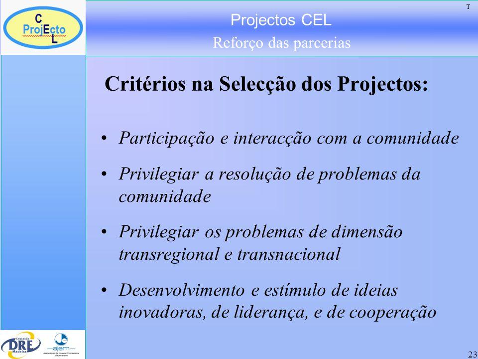 Projectos CEL Reforço das parcerias 23 Critérios na Selecção dos Projectos: Participação e interacção com a comunidade Privilegiar a resolução de prob