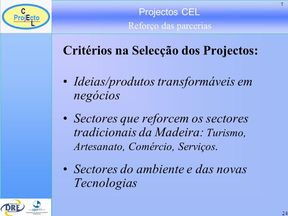 Projectos CEL Reforço das parcerias 24 Ideias/produtos transformáveis em negócios Sectores que reforcem os sectores tradicionais da Madeira: Turismo,
