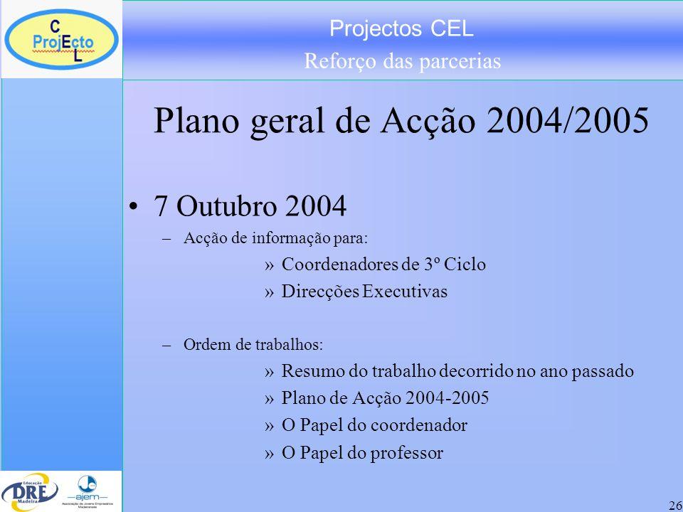 Projectos CEL Reforço das parcerias 26 Plano geral de Acção 2004/2005 7 Outubro 2004 –Acção de informação para: »Coordenadores de 3º Ciclo »Direcções