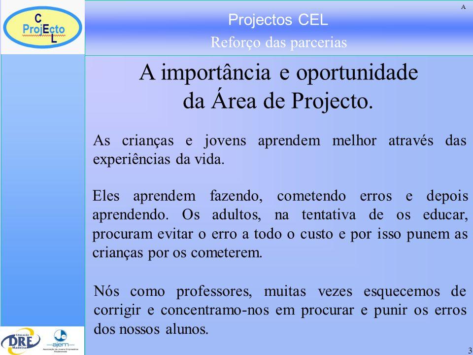 Projectos CEL Reforço das parcerias 3 A importância e oportunidade da Área de Projecto. As crianças e jovens aprendem melhor através das experiências