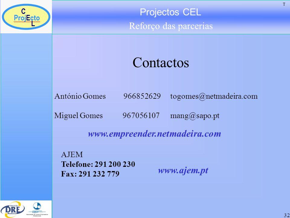 Projectos CEL Reforço das parcerias 32 T Contactos António Gomes 966852629 togomes@netmadeira.com Miguel Gomes 967056107 mang@sapo.pt www.empreender.n