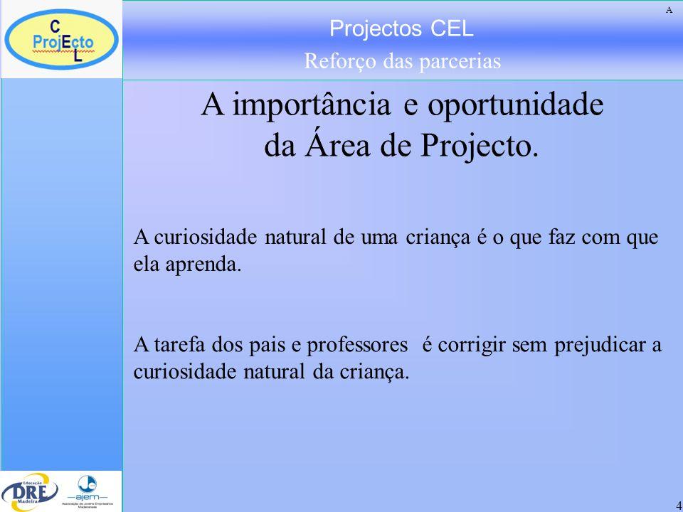 Projectos CEL Reforço das parcerias 4 A curiosidade natural de uma criança é o que faz com que ela aprenda. A tarefa dos pais e professores é corrigir