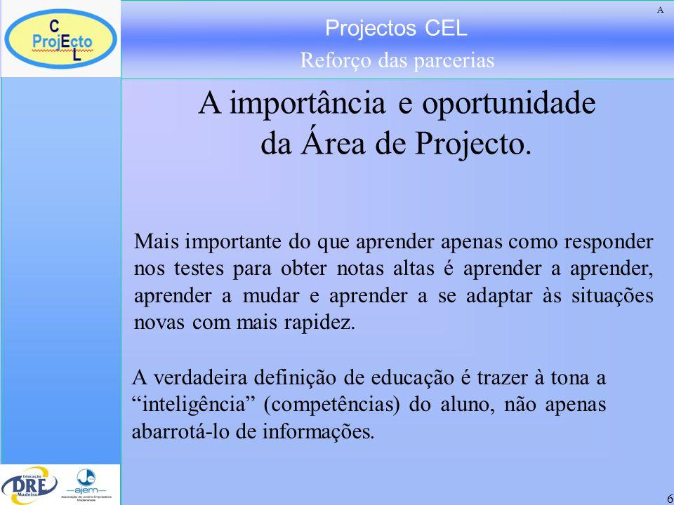 Projectos CEL Reforço das parcerias 6 Mais importante do que aprender apenas como responder nos testes para obter notas altas é aprender a aprender, a
