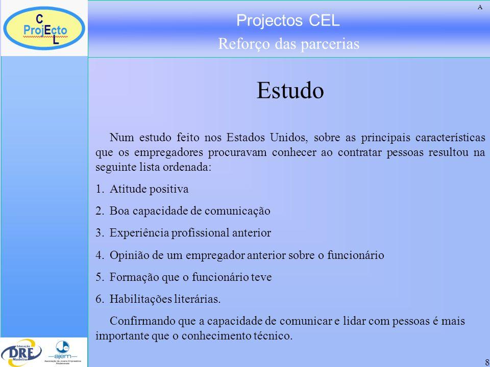 Projectos CEL Reforço das parcerias 8 Num estudo feito nos Estados Unidos, sobre as principais características que os empregadores procuravam conhecer