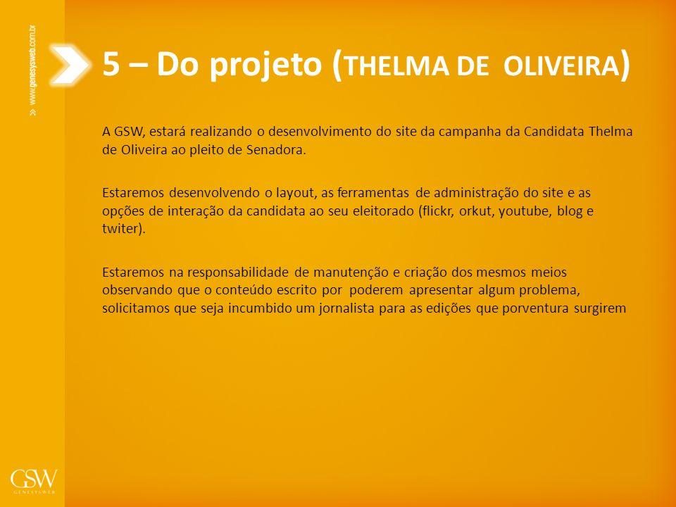5 – Do projeto ( THELMA DE OLIVEIRA ) A GSW, estará realizando o desenvolvimento do site da campanha da Candidata Thelma de Oliveira ao pleito de Sena