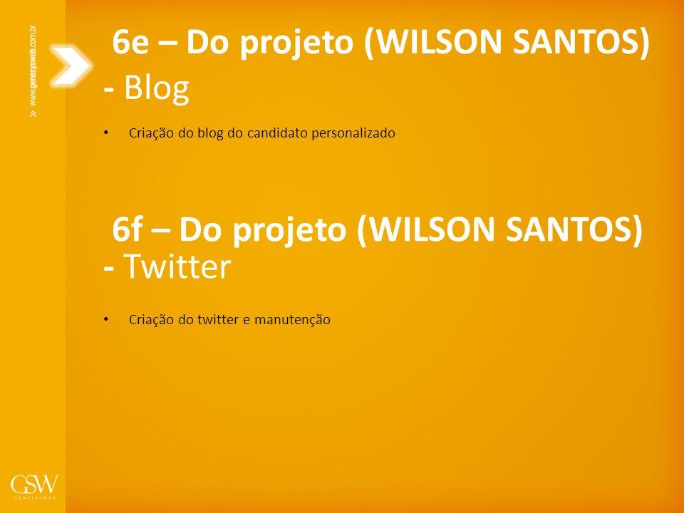 Criação do blog do candidato personalizado 6e – Do projeto (WILSON SANTOS) - Blog Criação do twitter e manutenção 6f – Do projeto (WILSON SANTOS) - Tw