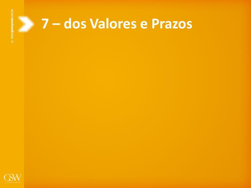 7 – dos Valores e Prazos