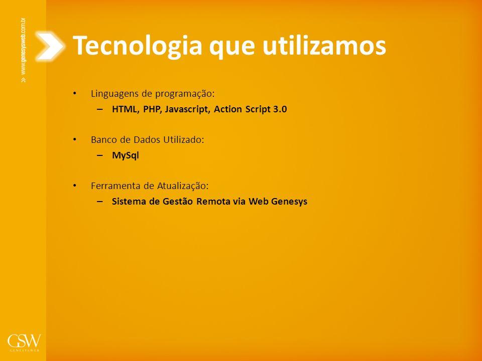 Tecnologia que utilizamos Linguagens de programação: – HTML, PHP, Javascript, Action Script 3.0 Banco de Dados Utilizado: – MySql Ferramenta de Atuali