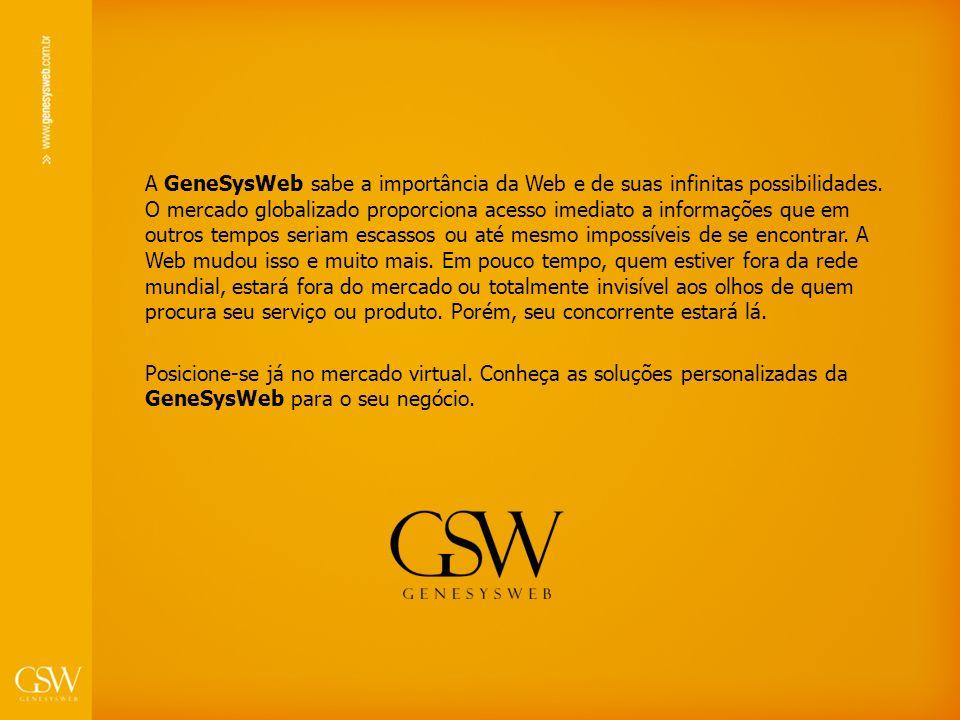 A GeneSysWeb sabe a importância da Web e de suas infinitas possibilidades. O mercado globalizado proporciona acesso imediato a informações que em outr