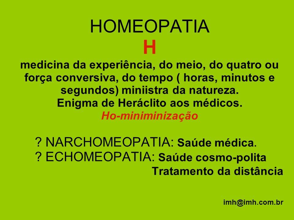 HOMEOPATIA H medicina da experiência, do meio, do quatro ou força conversiva, do tempo ( horas, minutos e segundos) miniistra da natureza. Enigma de H
