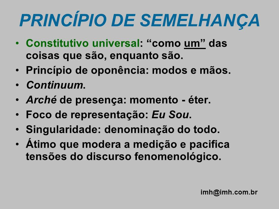 PRINCÍPIO DE SEMELHANÇA Constitutivo universal: como um das coisas que são, enquanto são. Princípio de oponência: modos e mãos. Continuum. Arché de pr