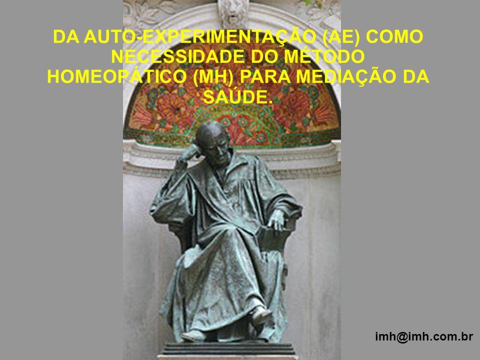 DA AUTO-EXPERIMENTAÇÃO (AE) COMO NECESSIDADE DO MÉTODO HOMEOPÁTICO (MH) PARA MEDIAÇÃO DA SAÚDE. imh@imh.com.br