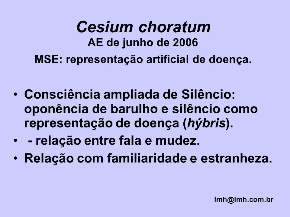 Cesium choratum AE de junho de 2006 MSE: representação artificial de doença. Consciência ampliada de Silêncio: oponência de barulho e silêncio como re