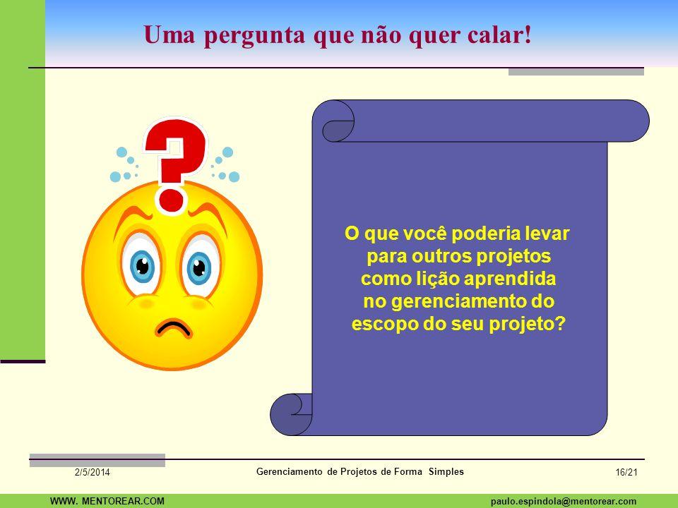 SAP Paulo Espindola 19 11 1960 paulo.espindola@mentorear.comWWW. MENTOREAR.COM Gerenciamento de Projetos de Forma Simples 2/5/2014 15/21 Técnicas de L