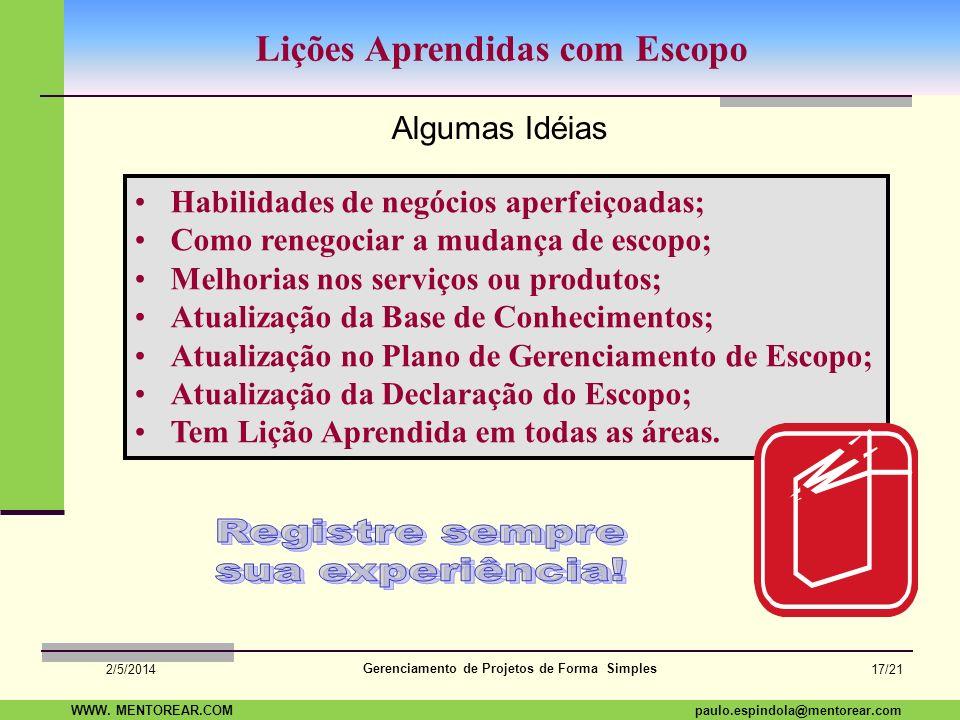 SAP Paulo Espindola 19 11 1960 paulo.espindola@mentorear.comWWW. MENTOREAR.COM Gerenciamento de Projetos de Forma Simples 2/5/2014 16/21 Uma pergunta