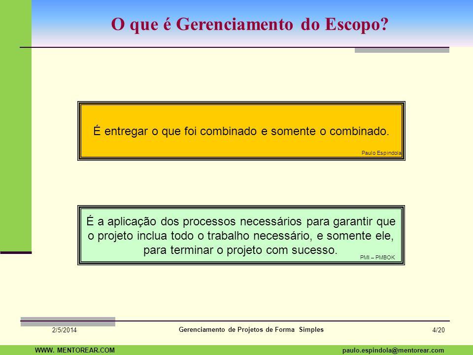 SAP Paulo Espindola 19 11 1960 paulo.espindola@mentorear.comWWW. MENTOREAR.COM Gerenciamento de Projetos de Forma Simples 2/5/2014 3/21 Escopo é... Es