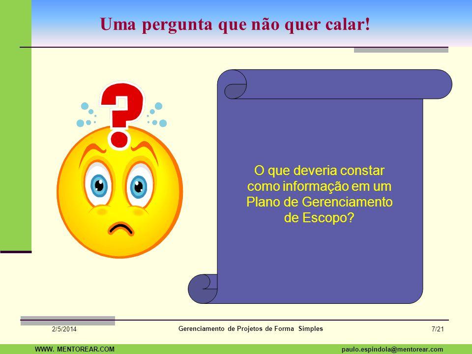 SAP Paulo Espindola 19 11 1960 paulo.espindola@mentorear.comWWW. MENTOREAR.COM Gerenciamento de Projetos de Forma Simples 2/5/2014 6/21 Escopo com 5W2
