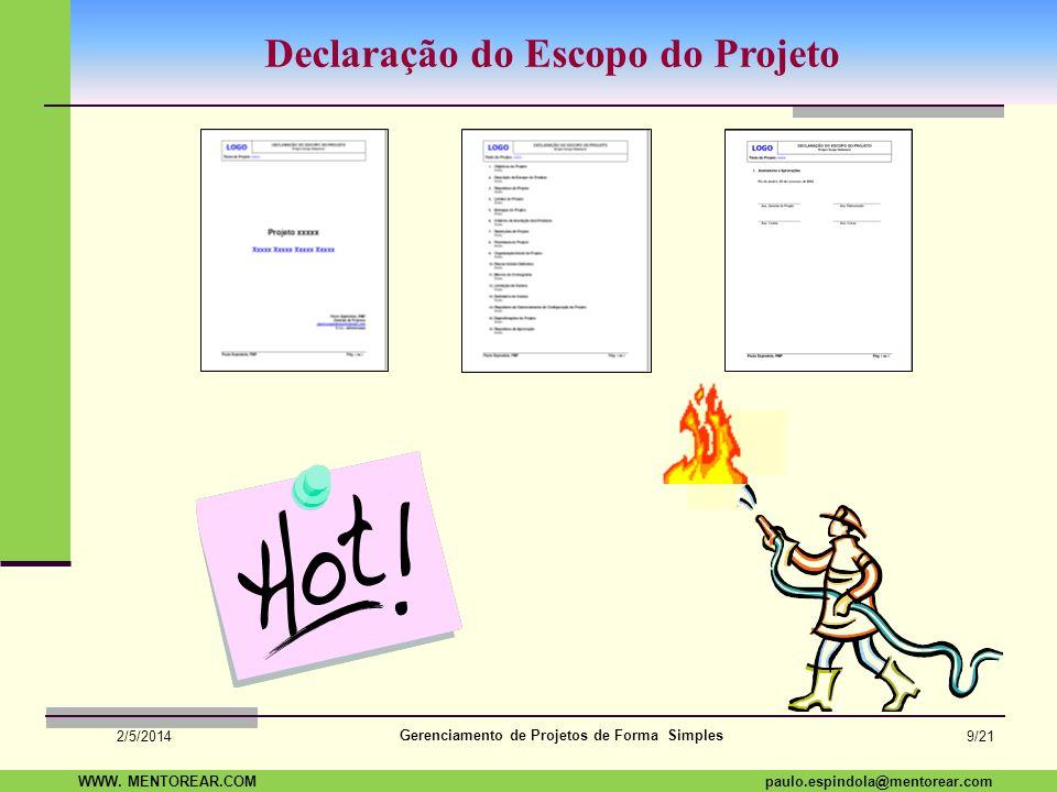SAP Paulo Espindola 19 11 1960 paulo.espindola@mentorear.comWWW. MENTOREAR.COM Gerenciamento de Projetos de Forma Simples 2/5/2014 8/21 Plano de Geren