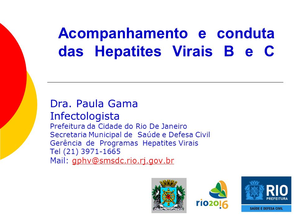 Acompanhamento e conduta das Hepatites Virais B e C Dra. Paula Gama Infectologista Prefeitura da Cidade do Rio De Janeiro Secretaria Municipal de Saúd