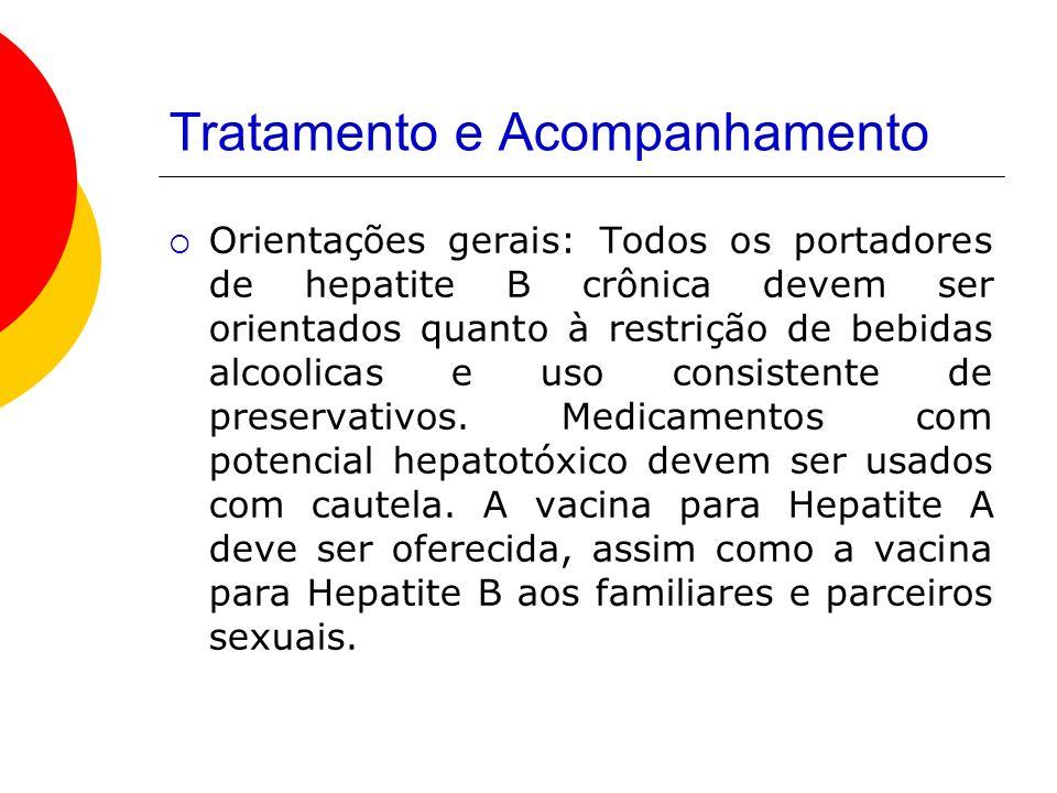 Tratamento e Acompanhamento Orientações gerais: Todos os portadores de hepatite B crônica devem ser orientados quanto à restrição de bebidas alcoolicas e uso consistente de preservativos.