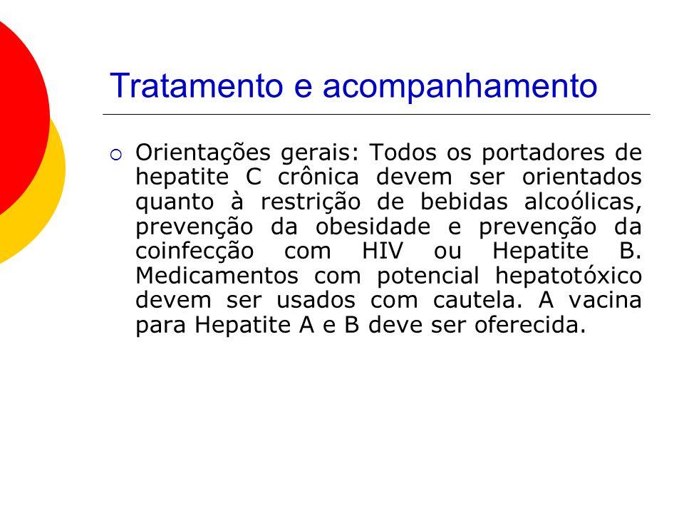 Tratamento e acompanhamento Orientações gerais: Todos os portadores de hepatite C crônica devem ser orientados quanto à restrição de bebidas alcoólicas, prevenção da obesidade e prevenção da coinfecção com HIV ou Hepatite B.