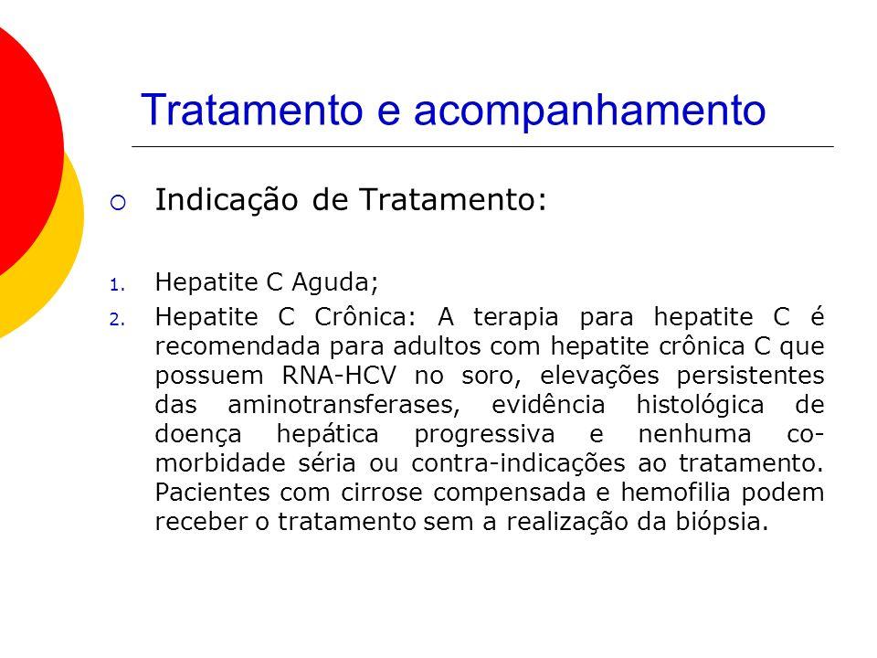 Tratamento e acompanhamento Indicação de Tratamento: 1. Hepatite C Aguda; 2. Hepatite C Crônica: A terapia para hepatite C é recomendada para adultos