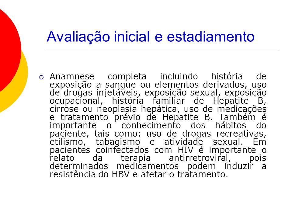 Avaliação inicial e estadiamento Anamnese completa incluindo história de exposição a sangue ou elementos derivados, uso de drogas injetáveis, exposiçã