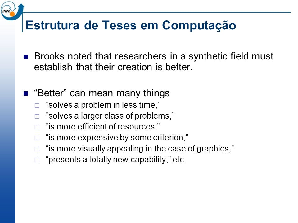 Estrutura de Teses em Computação Brooks noted that researchers in a synthetic field must establish that their creation is better. Better can mean many