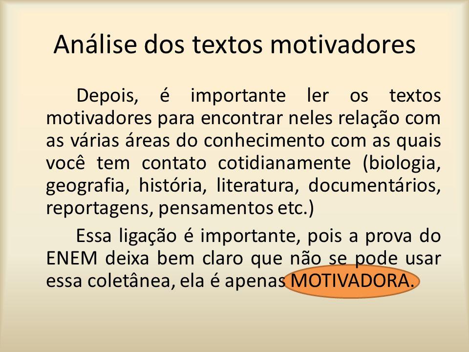 Análise dos textos motivadores Depois, é importante ler os textos motivadores para encontrar neles relação com as várias áreas do conhecimento com as