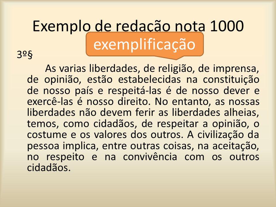 Exemplo de redação nota 1000 3º§ As varias liberdades, de religião, de imprensa, de opinião, estão estabelecidas na constituição de nosso país e respe