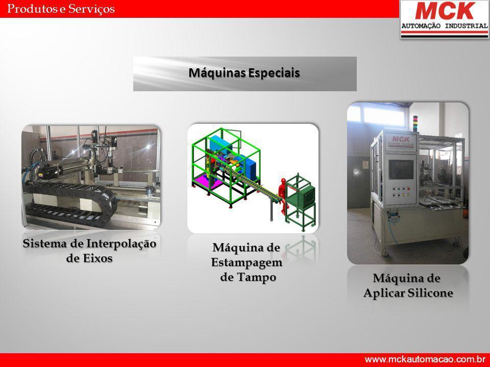 www.mckautomacao.com.br Produtos e Serviços Máquinas Especiais Sistema de Interpolação de Eixos Máquina de Estampagem de Tampo Máquina de Aplicar Sili