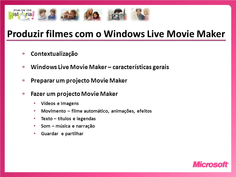 Produzir filmes com o Windows Live Movie Maker Contextualização Windows Live Movie Maker – características gerais Preparar um projecto Movie Maker Faz