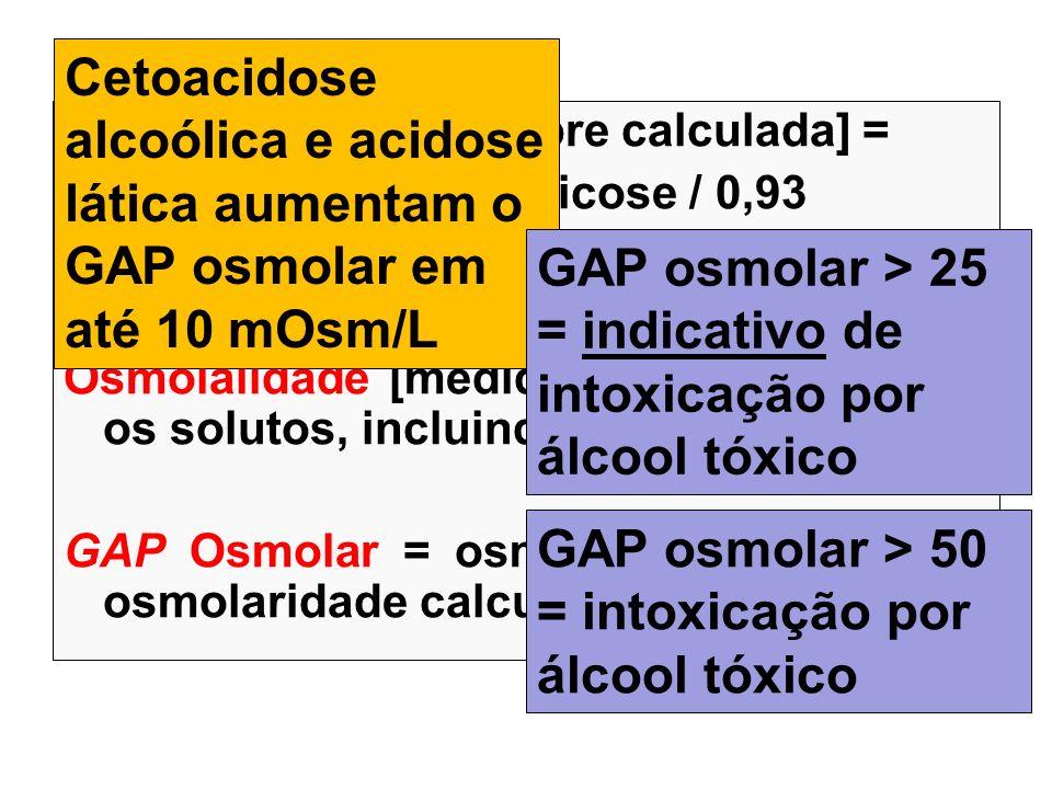 Osmolaridade [é sempre calculada] = 1,86 (Na) + uréia + glicose / 0,93 VR = 10-15 mOsm/Kg H 2 O Osmolalidade [medida] = soma de todos os solutos, incl