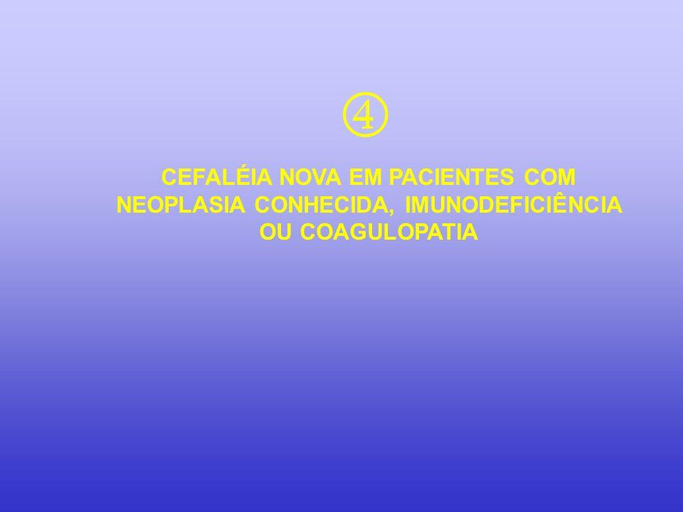 CEFALÉIA NOVA EM PACIENTES COM NEOPLASIA CONHECIDA, IMUNODEFICIÊNCIA OU COAGULOPATIA