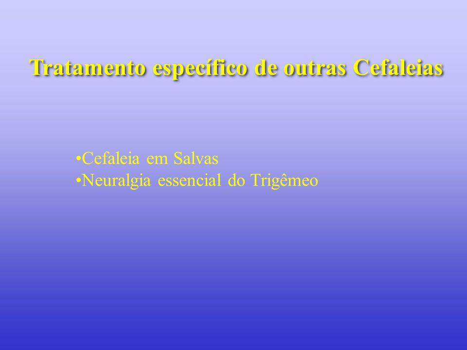 Tratamento específico de outras Cefaleias Cefaleia em Salvas Neuralgia essencial do Trigêmeo