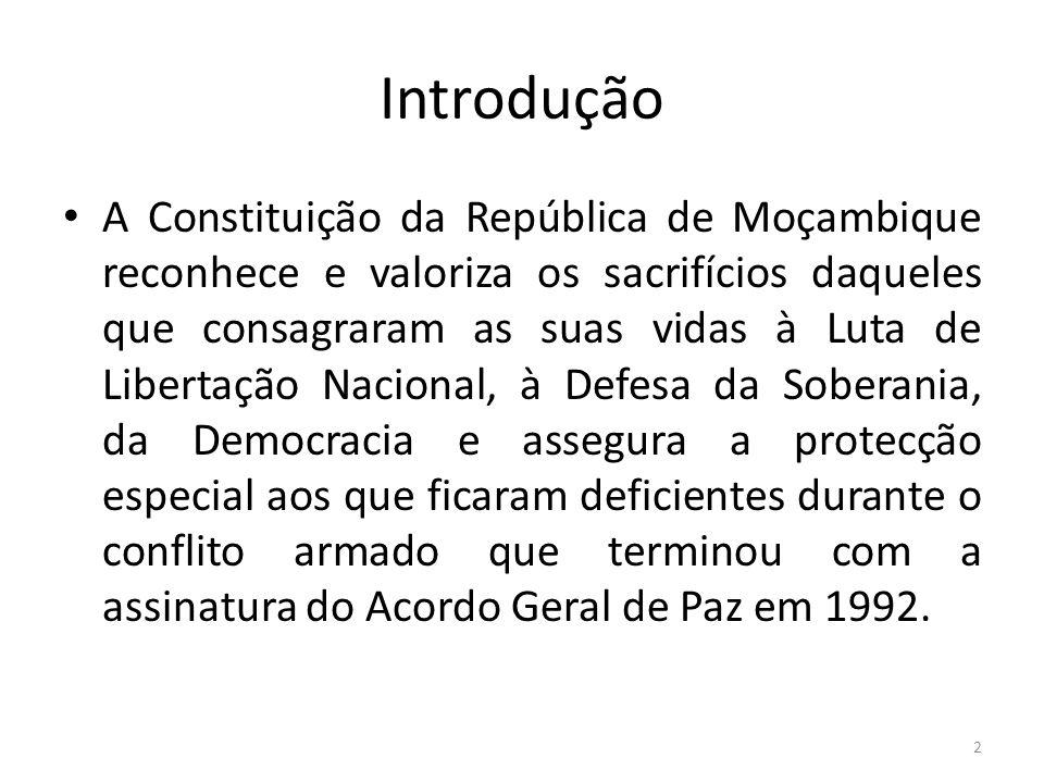 Introdução A Constituição da República de Moçambique reconhece e valoriza os sacrifícios daqueles que consagraram as suas vidas à Luta de Libertação N