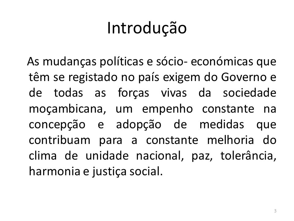 Introdução As mudanças políticas e sócio- económicas que têm se registado no país exigem do Governo e de todas as forças vivas da sociedade moçambican