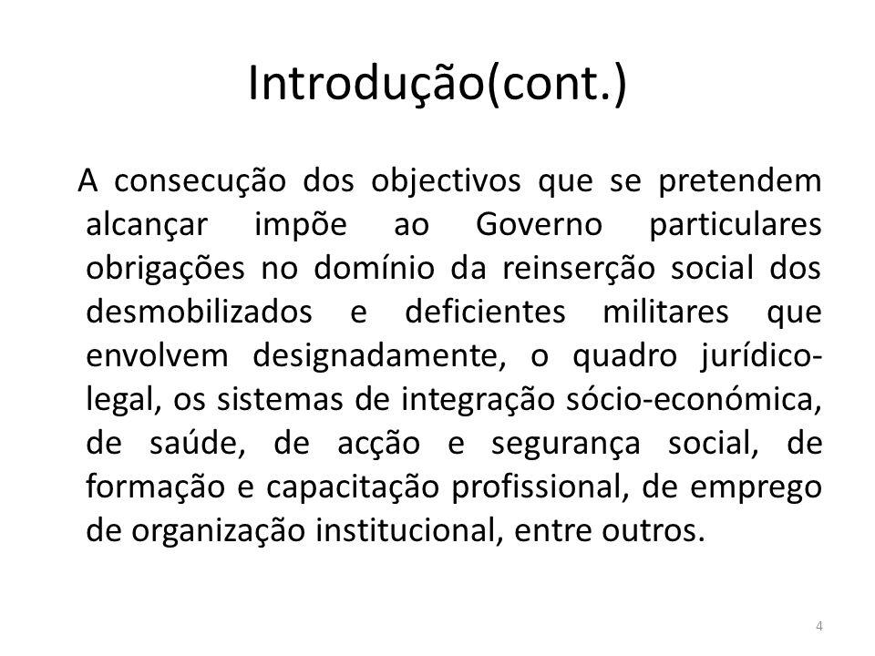 Introdução(cont.) A consecução dos objectivos que se pretendem alcançar impõe ao Governo particulares obrigações no domínio da reinserção social dos d