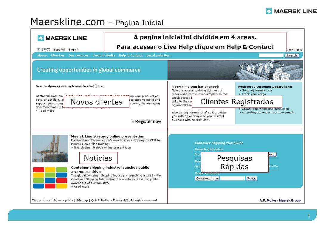 2 Maerskline.com – Pagina Inicial A pagina inicial foi dividida em 4 areas. Para acessar o Live Help clique em Help & Contact Novos clientes Clientes