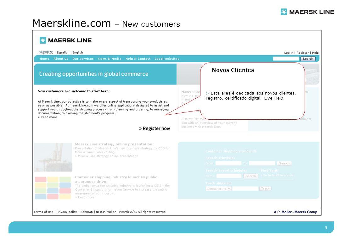 3 Maerskline.com – New customers Novos Clientes > Esta área é dedicada aos novos clientes, registro, certificado digital, Live Help.