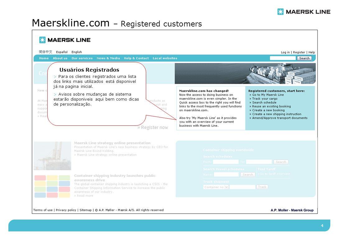 4 Maerskline.com – Registered customers Usuários Registrados > Para os clientes registrados uma lista dos links mais utilizados está disponivel já na