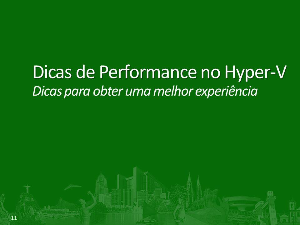 11 Dicas de Performance no Hyper-V Dicas de Performance no Hyper-V Dicas para obter uma melhor experiência