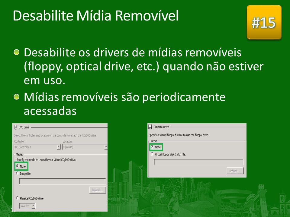 39 Desabilite Mídia Removível Desabilite os drivers de mídias removíveis (floppy, optical drive, etc.) quando não estiver em uso.